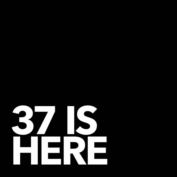 37 Is here